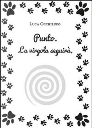 Punto. La virgola seguirà, by Luca Occhilupo