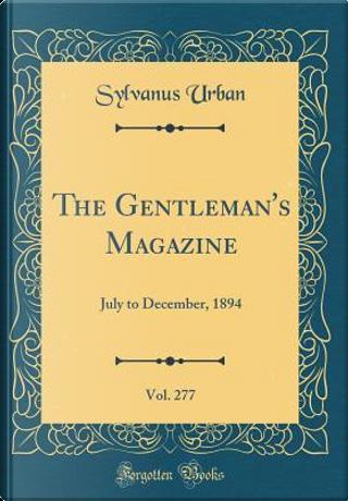 The Gentleman's Magazine, Vol. 277 by Sylvanus Urban