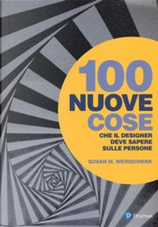 100 nuove cose che il designer deve sapere sulle persone by Susan M. Weinschenk