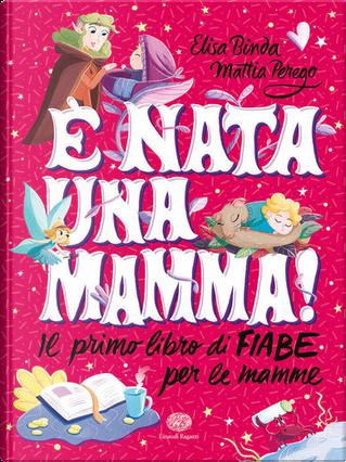 È nata una mamma! by Elisa Binda, Mattia Perego