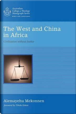 The West and China in Africa by Alemayehu Mekonnen