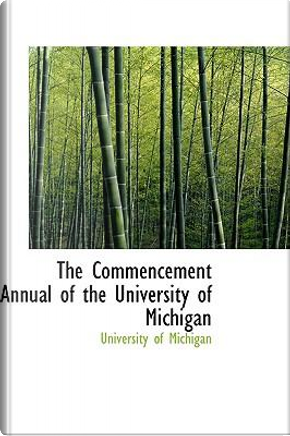 The Commencement Annual of the University of Michigan by University of Michigan