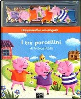 I tre porcellini. Con magneti. Ediz. illustrata by Andrea Petrlik Huseinovic