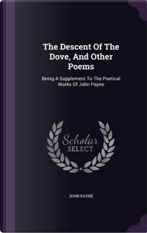 The Descent of the Dove, and Other Poems by Dr John Payne