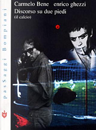 Discorso su due piedi (il calcio) by Carmelo Bene, Enrico Ghezzi