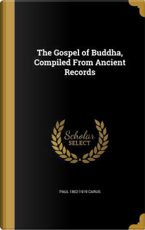 GOSPEL OF BUDDHA COMPILED FROM by Paul 1852-1919 Carus
