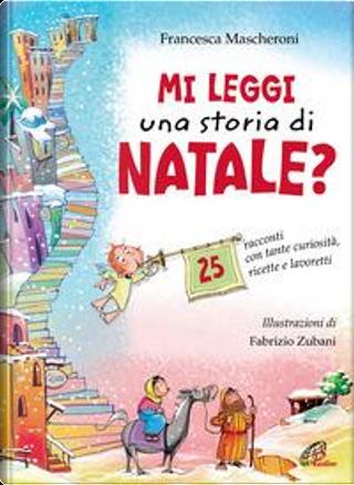 Mi leggi una storia di Natale? 25 racconti con tante curiosità, ricette e lavoretti by Francesca Mascheroni