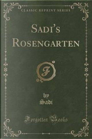 Sadi's Rosengarten (Classic Reprint) by Sadi Sadi
