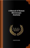 A Manual of Human Microscopic Anatomy by Albert Kolliker