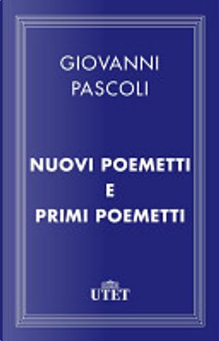 Nuovi poemetti e Primi poemetti by Giovanni Pascoli