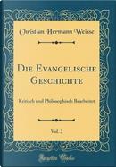 Die Evangelische Geschichte, Vol. 2 by Christian Hermann Weisse