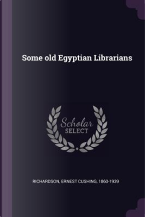 Some Old Egyptian Librarians by Ernest Cushing Richardson