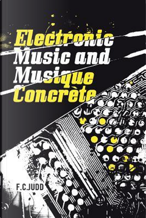 Electronic Music and Musique Concrete by F. C. Judd