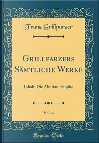 Grillparzers Sämtliche Werke, Vol. 4 by Franz Grillparzer