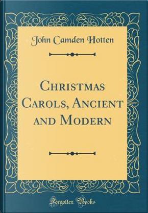 Christmas Carols, Ancient and Modern (Classic Reprint) by John Camden Hotten