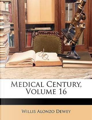 Medical Century, Volume 16 by Willis Alonzo Dewey