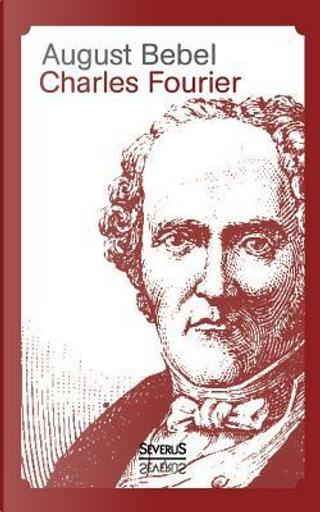 Charles Fourier - Sein Leben und seine Theorien by August Bebel