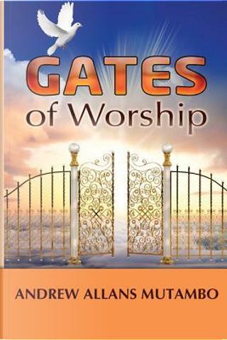 Gates of Worship by Andrew Allans Mutambo