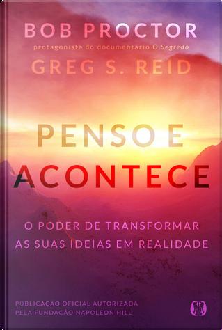 Penso e Acontece by Bob Proctor, Greg S. Reid