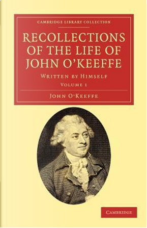 Recollections of the Life of John O'Keeffe 2 Volume Set by John O'Keeffe