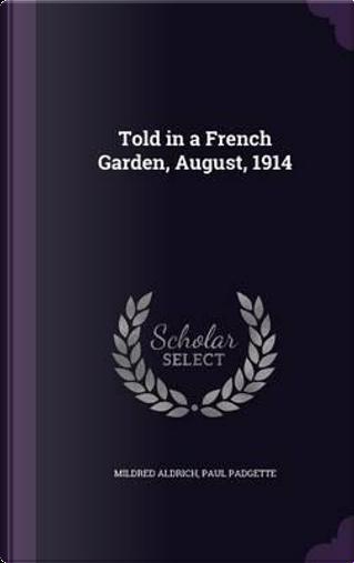 Told in a French Garden, August, 1914 by Mildred Aldrich