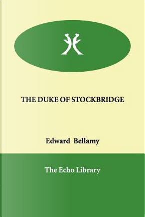 The Duke of Stockbridge by Edward Bellamy