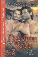 DROWNING IN YOU TAKEN BY THE S by Marcy Jacks