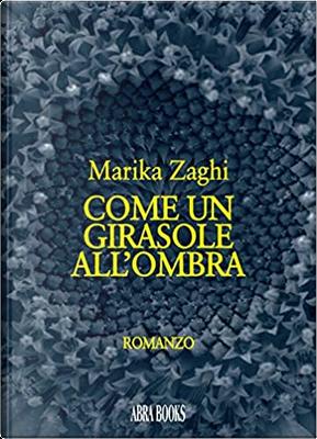 Come un girasole all'ombra by Marika Zaghi