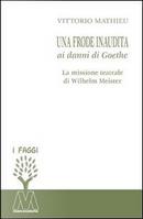 Una frode inaudita ai danni di Goethe. La missione teatrale di Wilhelm Meister by Vittorio Mathieu