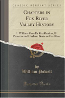 Chapters in Fox River Valley History by William Powell