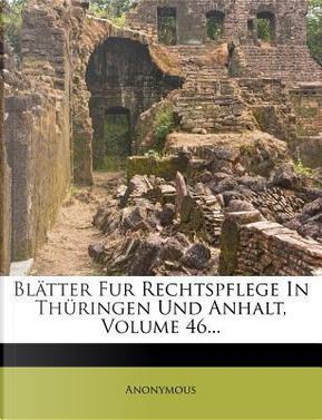 Blätter Fur Rechtspflege In Thüringen Und Anhalt, Volume 46... by ANONYMOUS