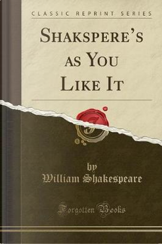 Shakspere's as You Like It (Classic Reprint) by William Shakespeare