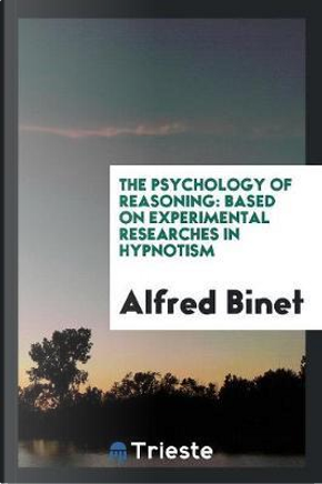 The Psychology of Reasoning by Alfred Binet