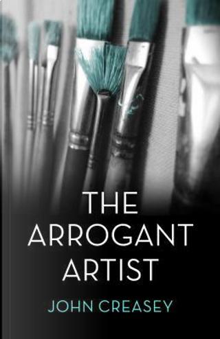 The Arrogant Artist by Anthony Morton