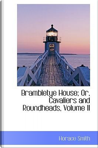 Brambletye House; Or, Cavaliers and Roundheads, Vol II by Horace Smith
