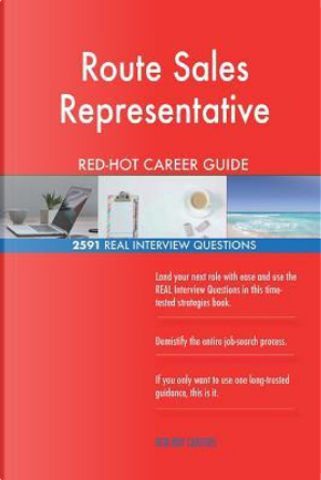 Route Sales Representative RED-HOT Career Guide; 2591 REAL Interview Questions by Red-hot Careers