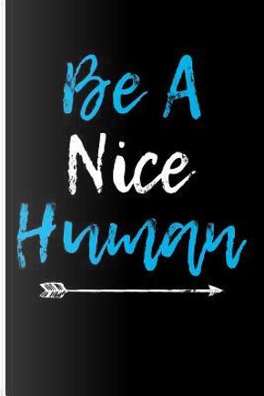 Be A Nice Human by Eve Emelia