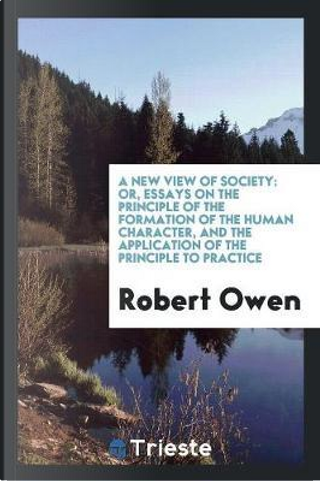 A new view of society by Robert Owen