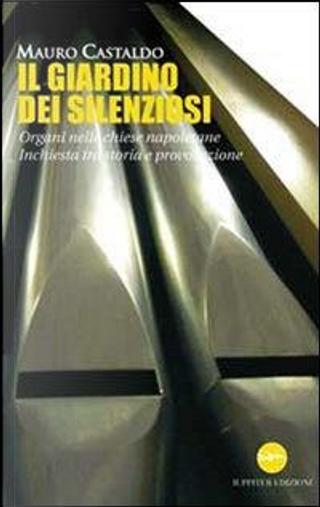 Il giardino dei silenziosi. Organi nelle chiese napoletane. Inchiesta tra storia e provocazione by Mario Castaldo