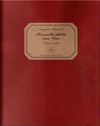 Moscerilla diletta, cara Gina. Lettere inedite by Eugenio Montale