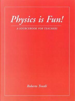 Physics is Fun by Roberto Trostli