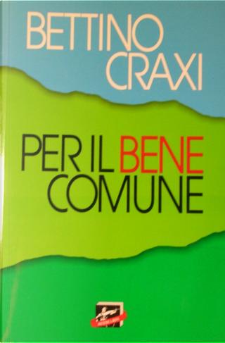 Per il bene comune by Bettino Craxi