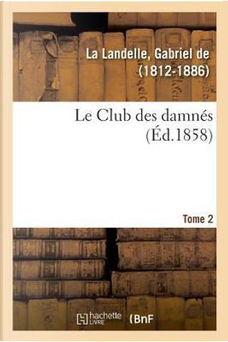 Le Club des Damnes. Tome 2 by La Landelle Gabriel