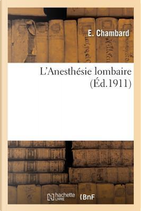 L'Anesthesie Lombaire by Chambard-E