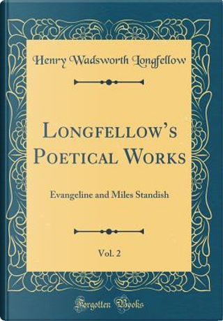 Longfellow's Poetical Works, Vol. 2 by Henry Wadsworth Longfellow
