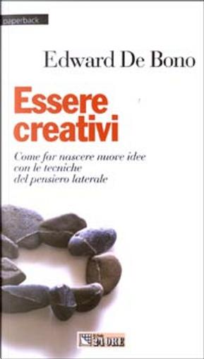 Essere creativi by Edward De Bono