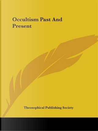 Occultism Past and Present by Theosophical Publishing Society