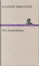 Der Zauberkaftan by Kalman Mikszath