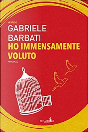 Ho immensamente voluto by Gabriele Barbati