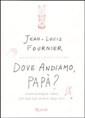 Dove andiamo, papà? by Jean-Louis Fournier